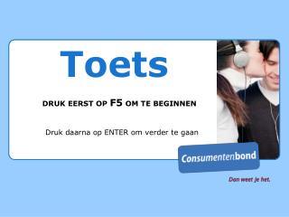 Toets DRUK EERST OP  F5  OM TE BEGINNEN Druk daarna op ENTER om verder te gaan