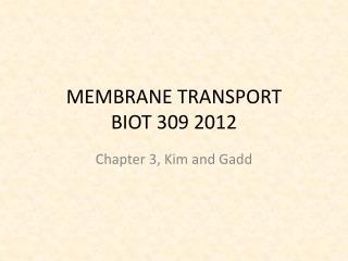MEMBRANE TRANSPORT BIOT 309 2012