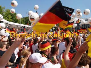 Deutsch hat Zukunft !