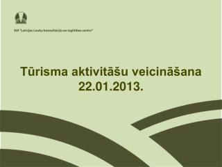 Tūrisma aktivitāšu veicināšana 22.01.2013.