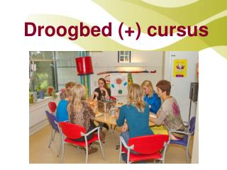 Droogbed (+) cursus