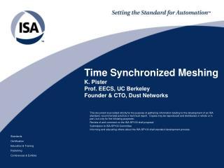 Time Synchronized Meshing K. Pister Prof. EECS, UC Berkeley Founder & CTO, Dust Networks
