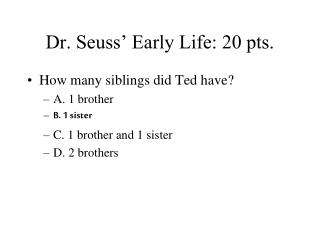 Dr. Seuss' Early Life: 20 pts.