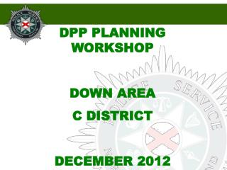DPP PLANNING WORKSHOP DOWN AREA C DISTRICT DECEMBER 2012