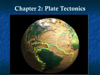 Chapter 2: Plate Tectonics