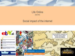 Life Online (0em40) Social impact of the internet