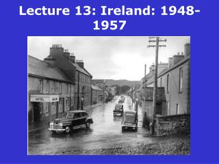 Lecture 13:  Ireland: 1948-1957