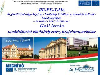 RE-PE-T-HA  Regionális Pedagógusképző és –Továbbképző Hálózat és Adatbázis
