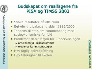 Budskapet om realfagene fra  PISA og TIMSS 2003
