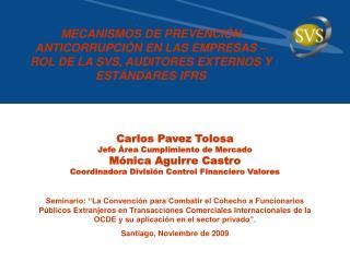 Carlos Pavez Tolosa Jefe Área Cumplimiento de Mercado Mónica Aguirre Castro
