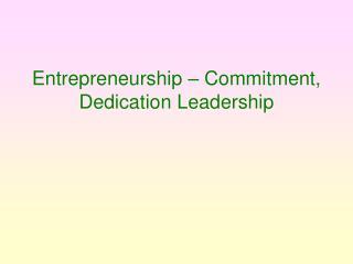 Entrepreneurship – Commitment,  Dedication Leadership