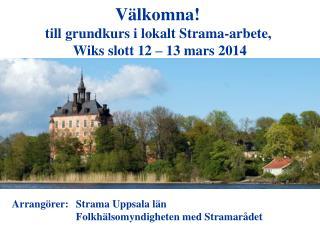 Välkomna!  till grundkurs i lokalt Strama-arbete,  Wiks slott 12 – 13 mars 2014