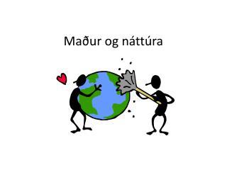Maður og náttúra