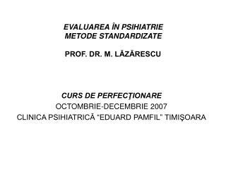 EVALUAREA  ÎN PSIHIATRIE METODE STANDARDIZATE PROF. DR. M. LĂZĂRESCU