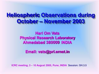 Heliospheric  Observations  during October – November 2003