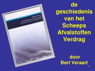 de geschiedenis  van het  Scheeps Afvalstoffen Verdrag   door Bert Veraart