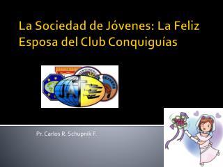 La Sociedad de Jóvenes: La Feliz Esposa del Club  Conquiguías