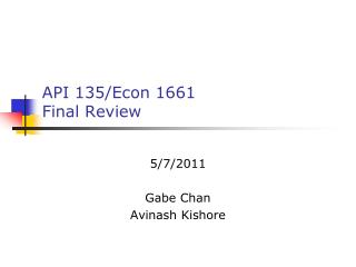 API 135/Econ 1661  Final Review
