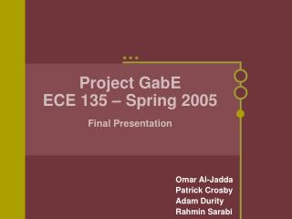 Project GabE ECE 135 – Spring 2005 Final Presentation