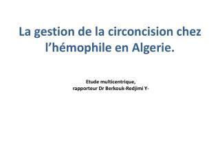 La gestion de la circoncision chez l'hémophile en  Algerie .