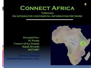 Presented For: IG Forum Connect Africa Summit  Kigali, Rwanda  10/27/2007 by:  Sophia Bekele