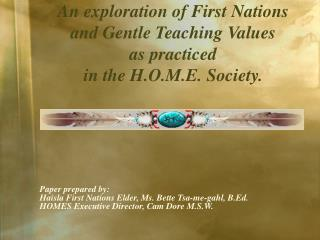An exploration of First Nations  and Gentle Teaching Values as practiced  in the H.O.M.E. Society.