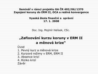"""Doc. Ing. Mojmír Helísek, CSc.  """"Zafixování kurzu koruny v ERM II  a měnová krize"""""""