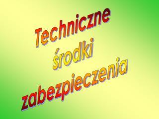 Techniczne  środki  zabezpieczenia