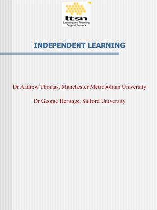 INDEPENDENT LEARNING Dr Andrew Thomas, Manchester Metropolitan University