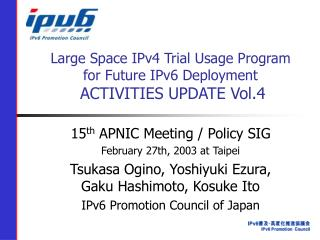 Large Space IPv4 Trial Usage Program for Future IPv6 Deployment ACTIVITIES UPDATE Vol.4