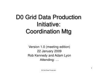 D0 Grid Data Production Initiative: Coordination Mtg