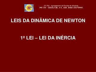 LEIS DA DINÂMICA DE  NEWTON 1ª LEI – LEI DA INÉRCIA