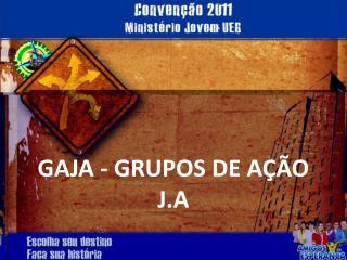 GAJA - GRUPOS DE AÇÃO J.A