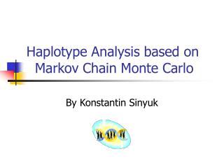 Haplotype Analysis based on      Markov Chain Monte Carlo