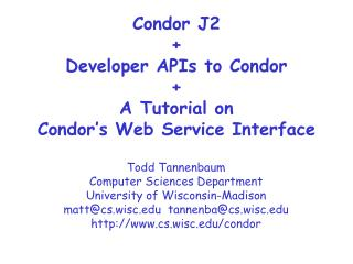 Condor J2 + Developer APIs to Condor + A Tutorial on  Condor's Web Service Interface