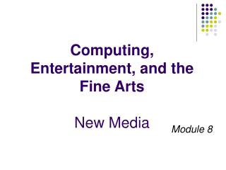 Computing, Entertainment, and the Fine Arts New Media