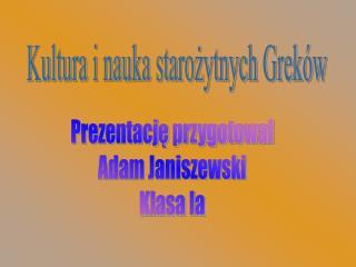 Prezentację przygotował Adam Janiszewski Klasa Ia