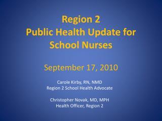 Region 2 Public Health Update for  School Nurses  September 17, 2010