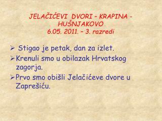 JELAČIĆEVI  DVORI – KRAPINA - HUŠNJAKOVO 6.05. 2011. – 3. razredi