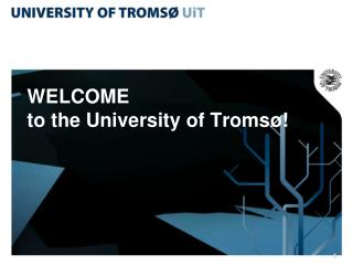 WELCOME  to the University of Tromsø!
