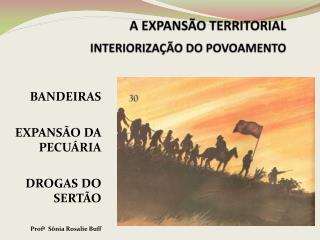 A EXPANSÃO TERRITORIAL INTERIORIZAÇÃO DO POVOAMENTO