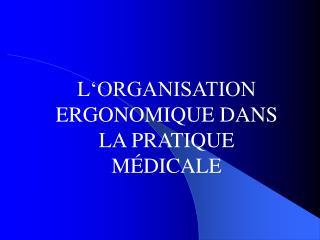 L 'ORGANISATION ERGONOMIQUE DANS LA PRATIQUE MÉDICALE