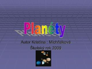 Autor Kristína : Michňáková Školský rok 2009