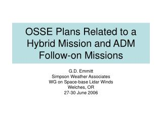 OSSE Plans Related to a Hybrid Mission and ADM Follow-on Missions