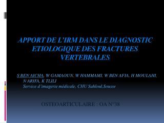 APPORT DE L'IRM DANS LE DIAGNOSTIC ETIOLOGIQUE DES FRACTURES    VERTEBRALES