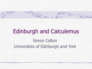 Edinburgh and Calculemus