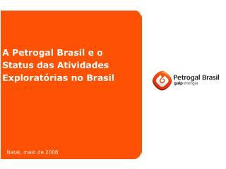 A Petrogal Brasil e o Status das Atividades Exploratórias no Brasil
