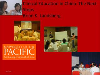 Clinical Education in China: The Next Steps Brian K. Landsberg