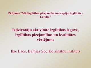 """Pētījums """"Mūžizglītības pieejamība un iespējas izglītoties Latvijā"""""""