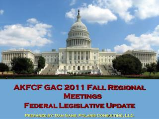 AKFCF GAC 2011 Fall Regional Meetings Federal Legislative Update